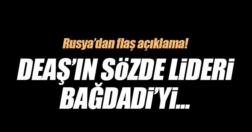Rusya'dan flaş açıklama: Bağdadi'yi...