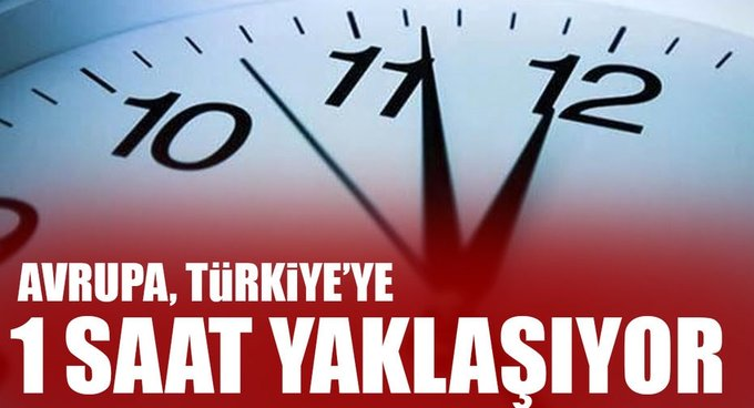 Avrupa, Türkiyeye 1 saat yaklaşıyor