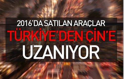 2016'DA SATILAN ARAÇLAR TÜRKİYE'DEN ÇİN'E UZANIYOR