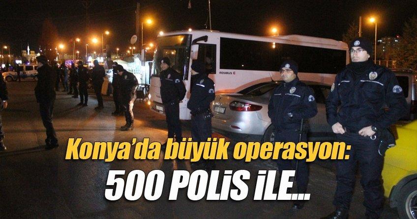 Konya'da hareketli gece: 500 polis ile...