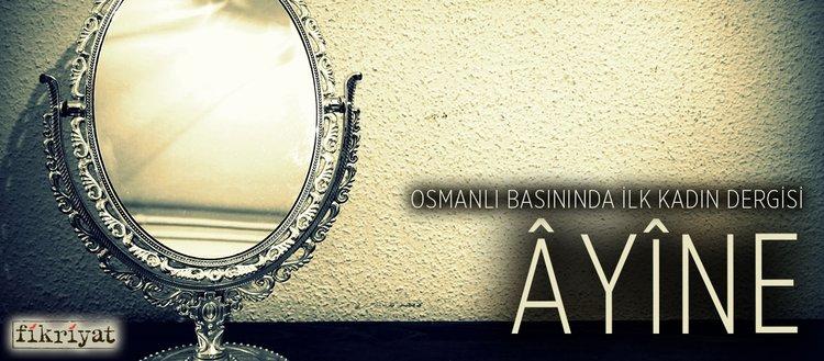 Osmanlı basınında ilk kadın dergisi Âyîne