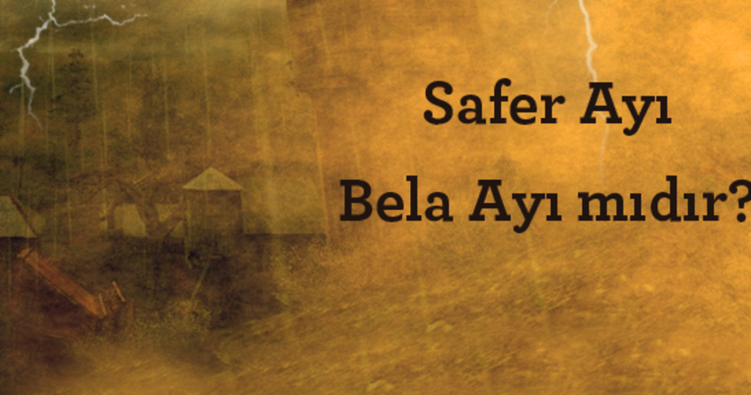 2016 yılı Safer ayı 1 Kasım 2016 salı günü başlayıp 30 kasım çarşamba günü bitiyor. Safer ayında belalardan korunmak için neler yapılmalı?