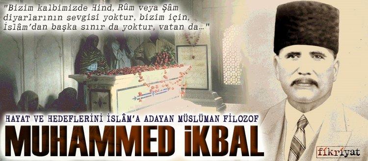 Hayat ve hedeflerini İslâm'a adayan Müslüman filozof Muhammed İkbal