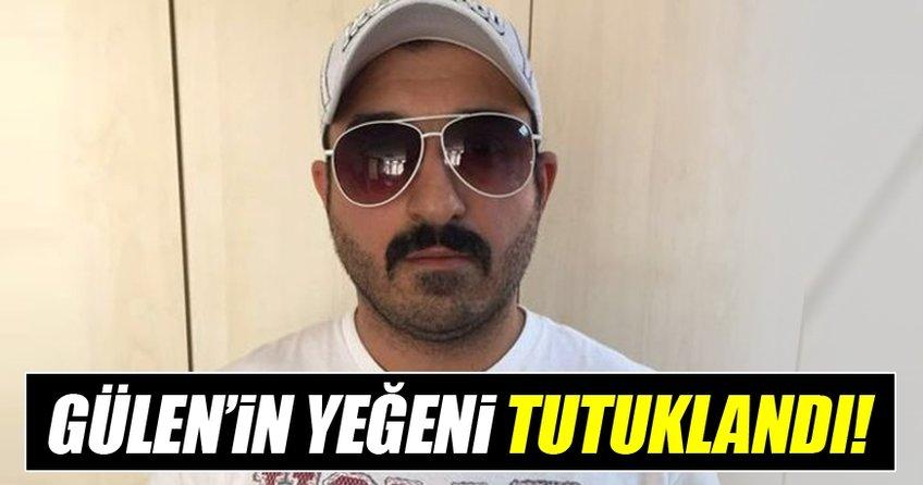 Fetullah'ın yeğeni Selman Gülen tutuklandı
