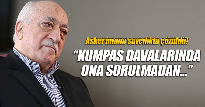 Fetö'nün asker imamı: Gülen'e sormadan kumpas yapılmazdı