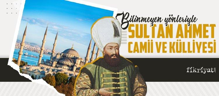Bilinmeyen yönleriyle Sultan Ahmet Camii ve Külliyesi