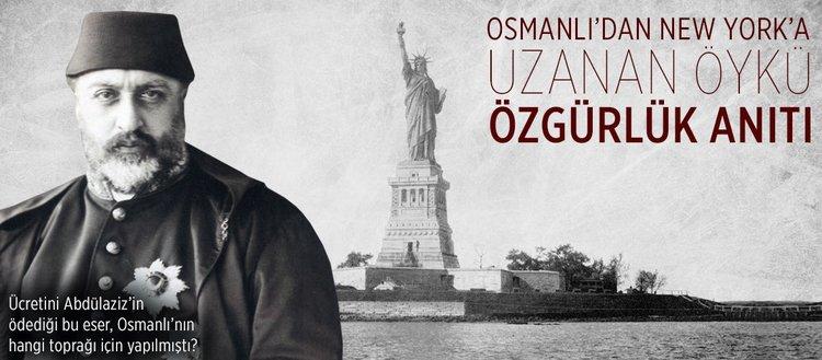 Osmanlı'dan New York'a uzanan öykü: Özgürlük Heykeli