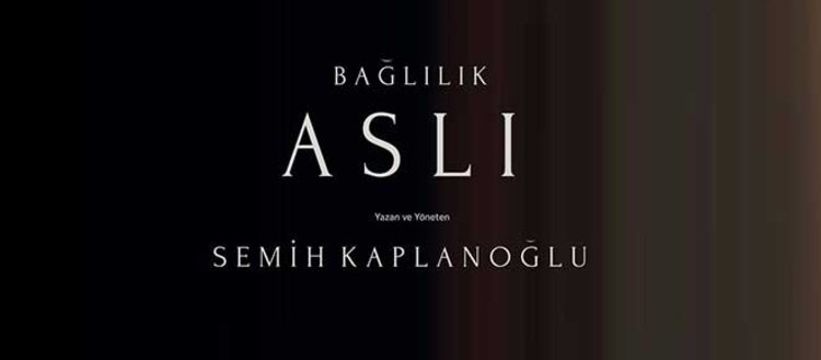 Bağlılık Aslı filmi... Türkiye'nin Oscar adayı! 🎬