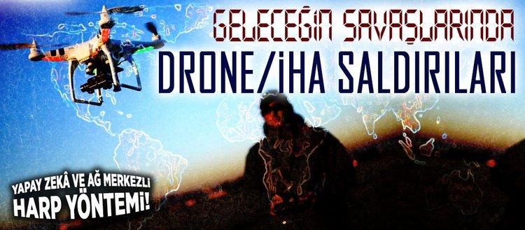Geleceğin savaşlarında drone/İHA takımı saldırıları