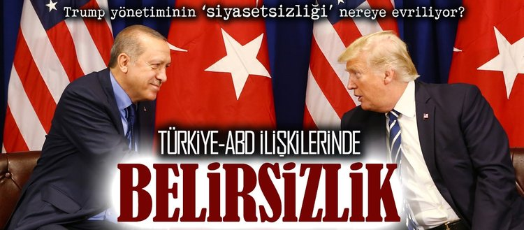 Türkiye-ABD ilişkilerinde 'belirsizlik'