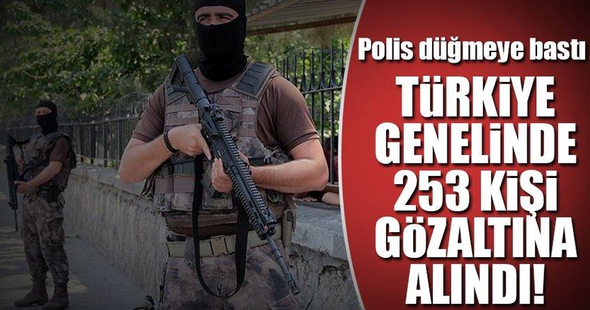 Polis harekete geçti! 253 şüpheli gözaltına alındı...
