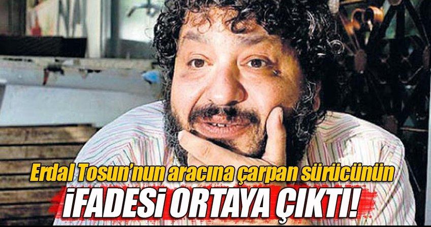 Erdal Tosun'un aracına çarpan sürücünün ifadesi ortaya çıktı!