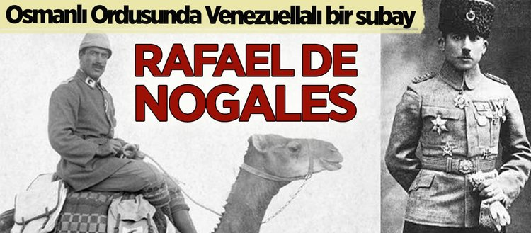 Osmanlı Ordusunda Venezuellalı Bir Subay: Rafael de Nogales Mendez