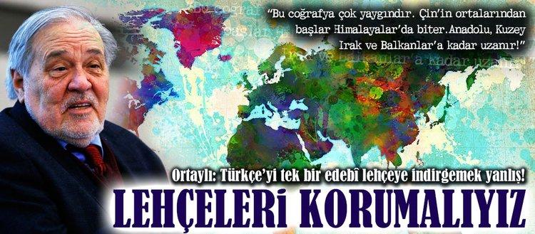 Ortaylı: Türkçe lehçelerini korumalıyız