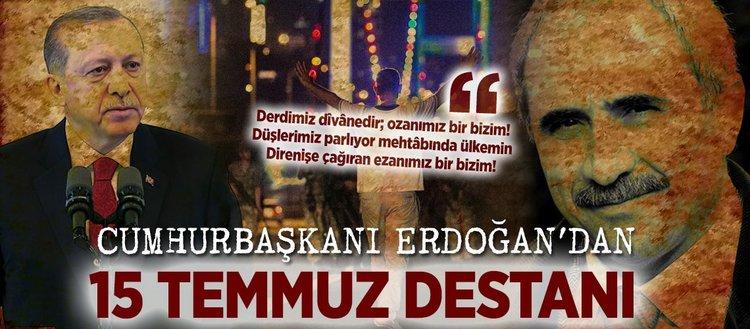 Erdoğan'dan 15 Temmuz destanı