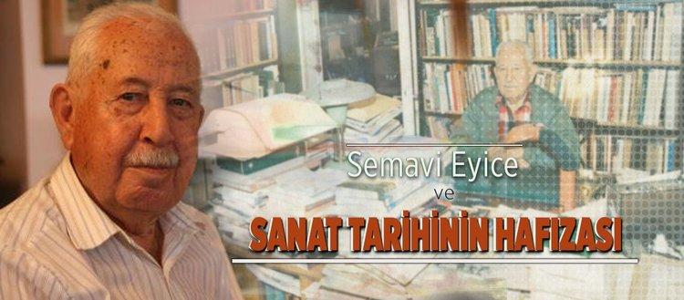 Semavi Eyice ve sanat tarihinin hafızası