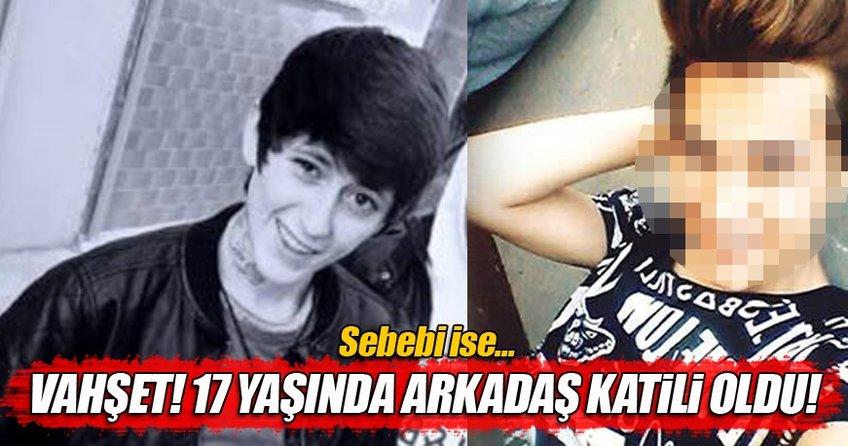 17 yaşında arkadaş katili oldu!