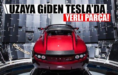 UZAYA GİDEN TESLA'DA YERLİ PARÇA!