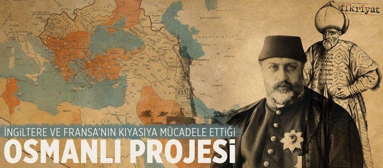 İngiltere ve Fransa'nın kıyasıya mücadele ettiği Osmanlı projesi