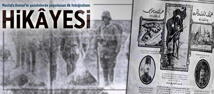 Mustafa Kemal'in gazetelerde yayınlanan ilk fotoğrafının hikâyesi