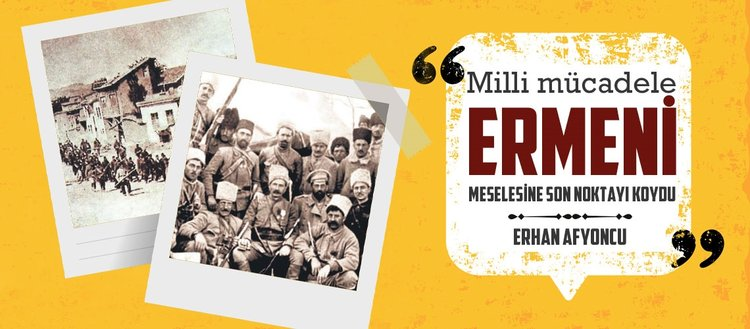 Milli mücadele Ermeni meselesine son noktayı koydu
