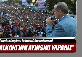 Cumhurbaşkanı Erdoğan: Fırat Kalkanı'nda ne yaptıysak aynısını yaparız