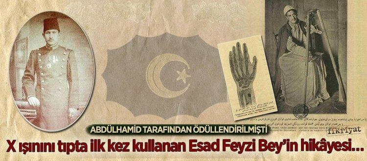 X ışınını tıpta ilk kez kullanan Esad Feyzi Bey'in hikâyesi…