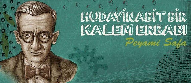 Hudayinabit bir kalem erbabı: Peyami Safa