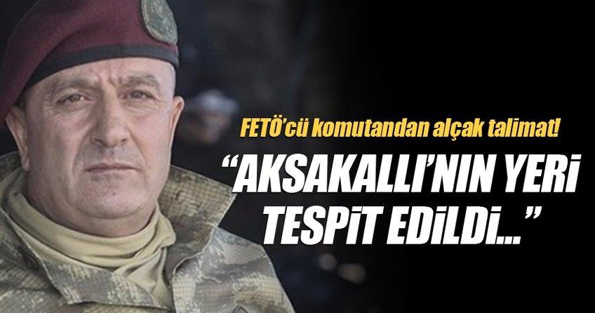 FETÖ'cü darbecilerin Korgeneral Aksakallı'nın vurulma talimatı verdiği ortaya çıktı