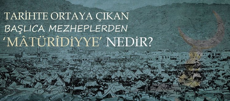 Maturidiyye mezhebi nedir? Maturidiyye mezhebinin kurucusu kimdir? Maturidiyye'nin Eş'ariyye'den farkları nelerdir?