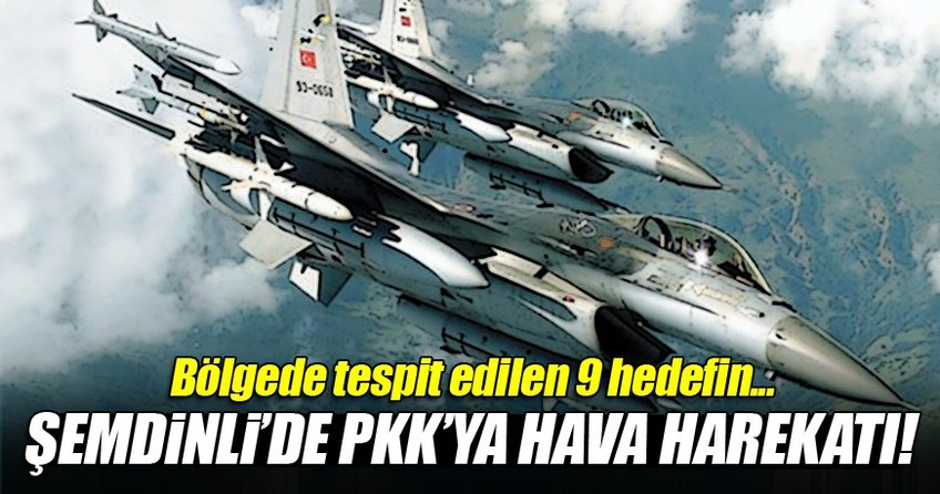 Şemdinli'de PKK'ya hava harekatı düzenlendi