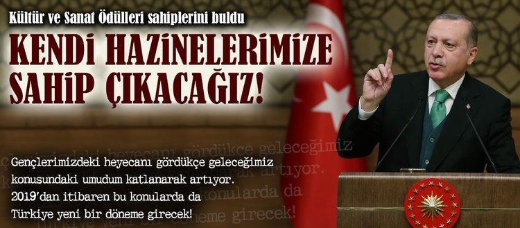 Erdoğan: Önce kendi hazinelerimize sahip çıkacağız!