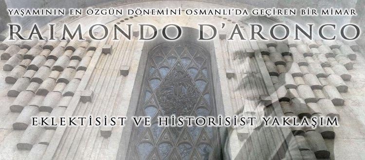 """Yaşamının en özgün dönemini osmanlı'da geçiren bir mimar """"Raımondo D'Aronco""""(22 Nisan 2018)"""