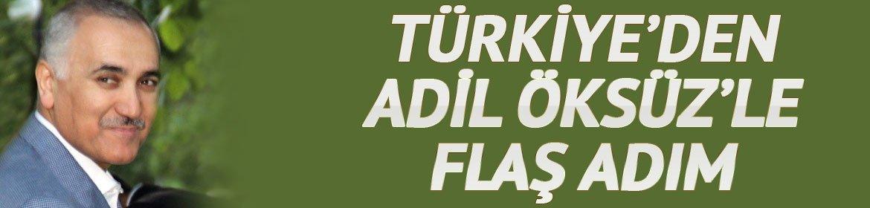 Türkiye'den Adil Öksüz'le flaş adım