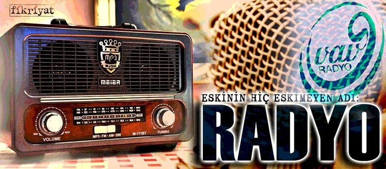 Eskinin hiç eskimeyen adı: Radyo