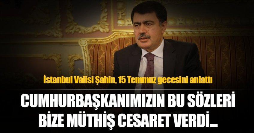 İstanbul Valisi Vasip Şahin, 15 Temmuz gecesini Sabah'a anlattı
