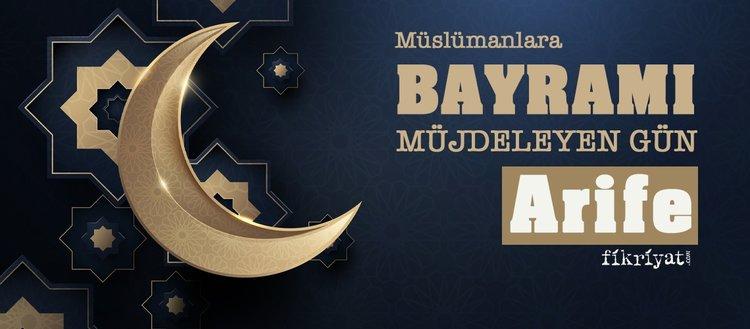 Müslümanlara bayramı müjdeleyen gün: Arife