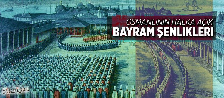 Osmanlının halka açık bayram şenlikleri( Haziran 16, 2018)