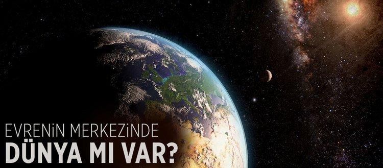 Evrenin merkezinde Dünya mı var?