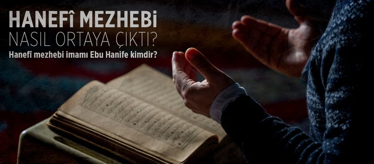 Hanefi mezhebi nasıl ortaya çıktı? Hanefi mezhebi imamı Ebu Hanife kimdir? Hanefi mezhebi hangi tarihte kuruldu?