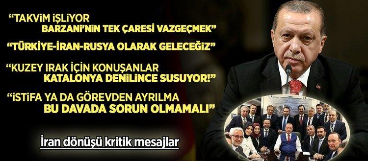 Erdoğan'ın İran dönüşü kritik mesajları