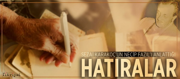 Sezai Karakoç'un Necip Fazıl'ı anlattığı hatıralar