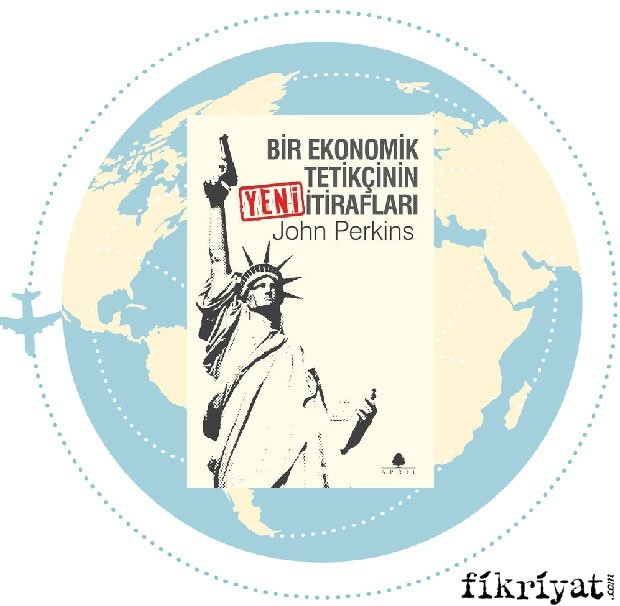 Bir Ekonomik Tetikçinin Yeni İtirafları - John Perkins
