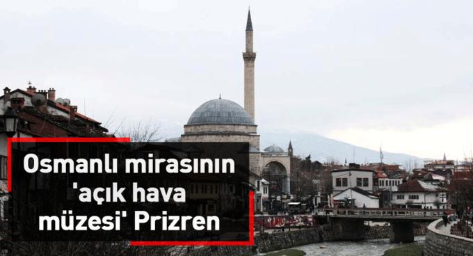 Osmanlı mirasının açık hava müzesi Prizren