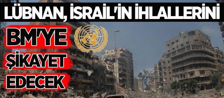 Lübnan, İsrail'in ihlallerini BM'ye taşıyor