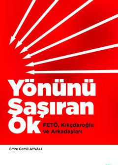 Yönünü Şaşıran Ok: FETÖ, Kılıçdaroğlu ve Arkadaşları