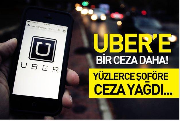 Uber'e bir darbe daha! Yüzlerce şöföre ceza yağdı...