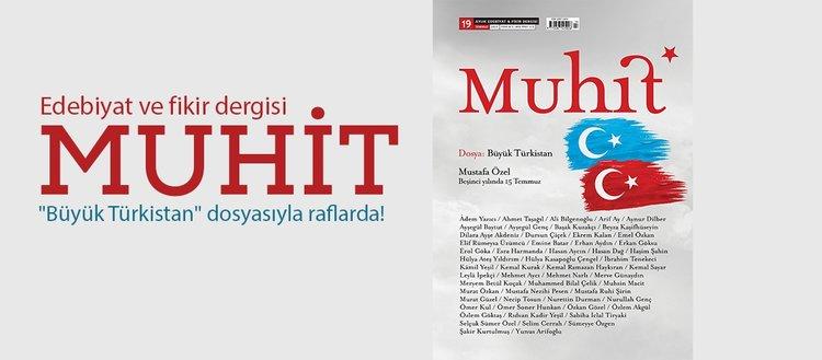 Edebiyat ve fikir dergisi Muhit Büyük Türkistan dosyasıyla raflardaki yerini aldı!