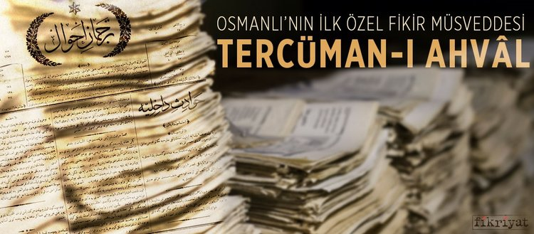 Osmanlı'nın ilk özel fikir müsveddesi: Tercüman-ı Ahvâl