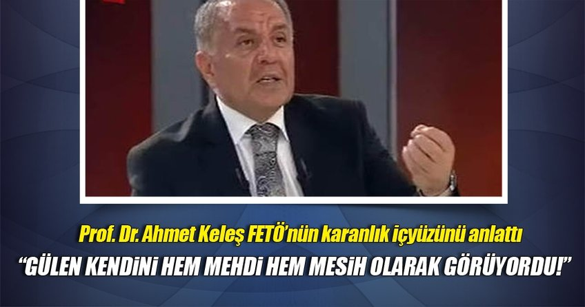 Ahmet Keleş'ten FETÖ'yle ilgili şok açıklamalar  ..
